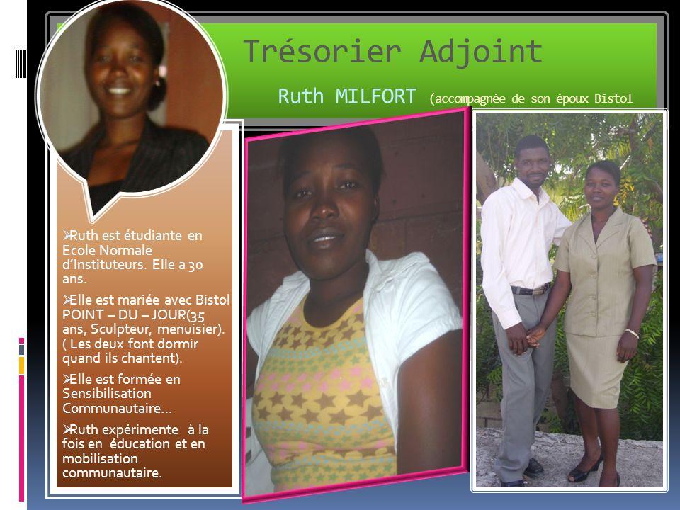 Trésorier Adjoint Ruth MILFORT (accompagnée de son époux Bistol Ruth est étudiante en Ecole Normale dInstituteurs.