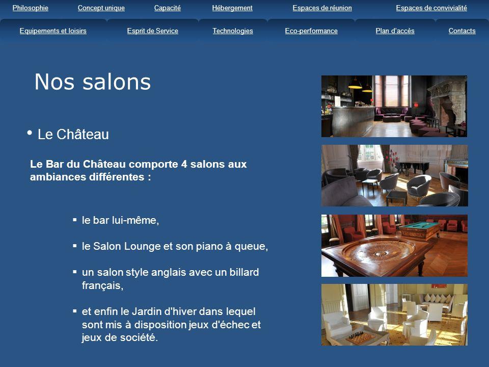 Le Château Le Bar du Château comporte 4 salons aux ambiances différentes : le bar lui-même, le Salon Lounge et son piano à queue, un salon style anglais avec un billard français, et enfin le Jardin d hiver dans lequel sont mis à disposition jeux d échec et jeux de société.
