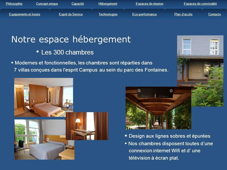Modernes et fonctionnelles, les chambres sont réparties dans 7 villas conçues dans l esprit Campus au sein du parc des Fontaines.