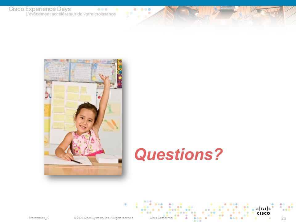 © 2009 Cisco Systems, Inc. All rights reserved.Cisco ConfidentialPresentation_ID 26 Questions?