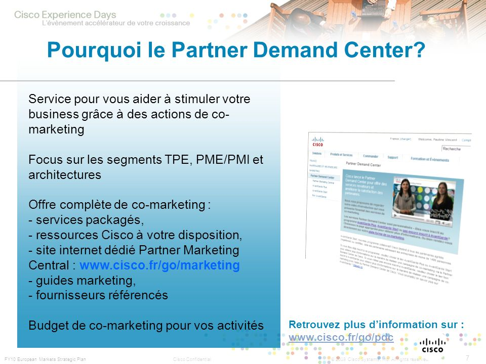 7 © 2009 Cisco Systems, Inc. All rights reserved.Cisco Confidential FY10 European Markets Strategic Plan Pourquoi le Partner Demand Center? Service po