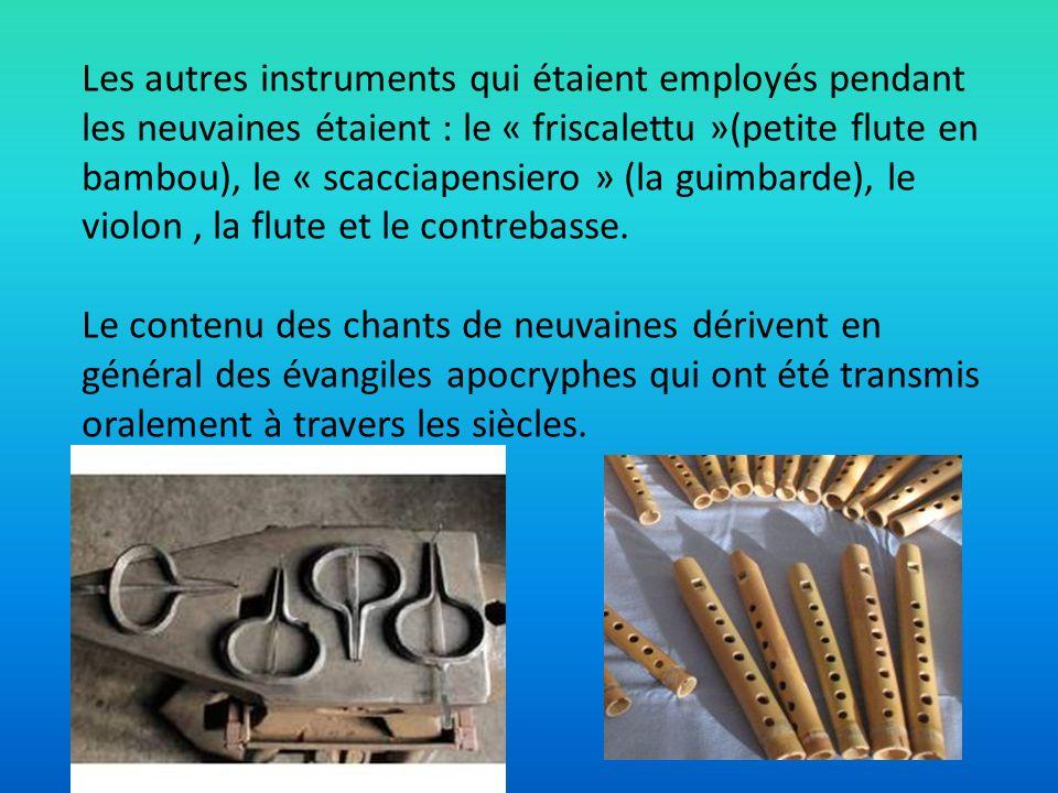 Les autres instruments qui étaient employés pendant les neuvaines étaient : le « friscalettu »(petite flute en bambou), le « scacciapensiero » (la gui