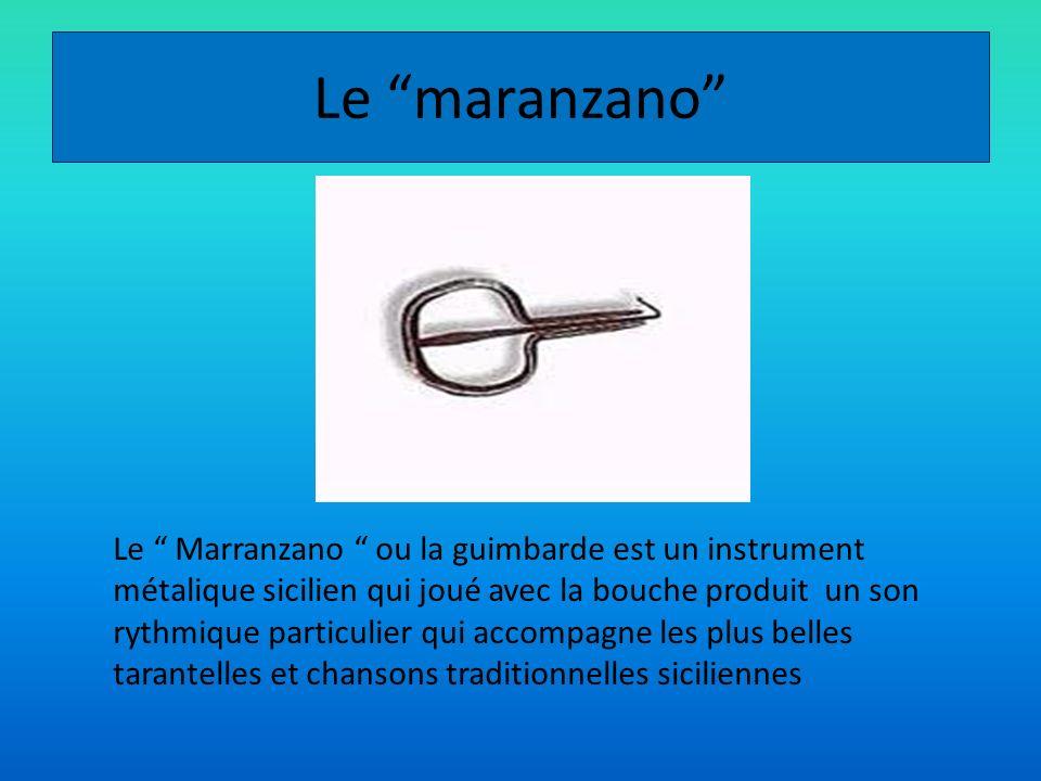 Le maranzano Le Marranzano ou la guimbarde est un instrument métalique sicilien qui joué avec la bouche produit un son rythmique particulier qui accom