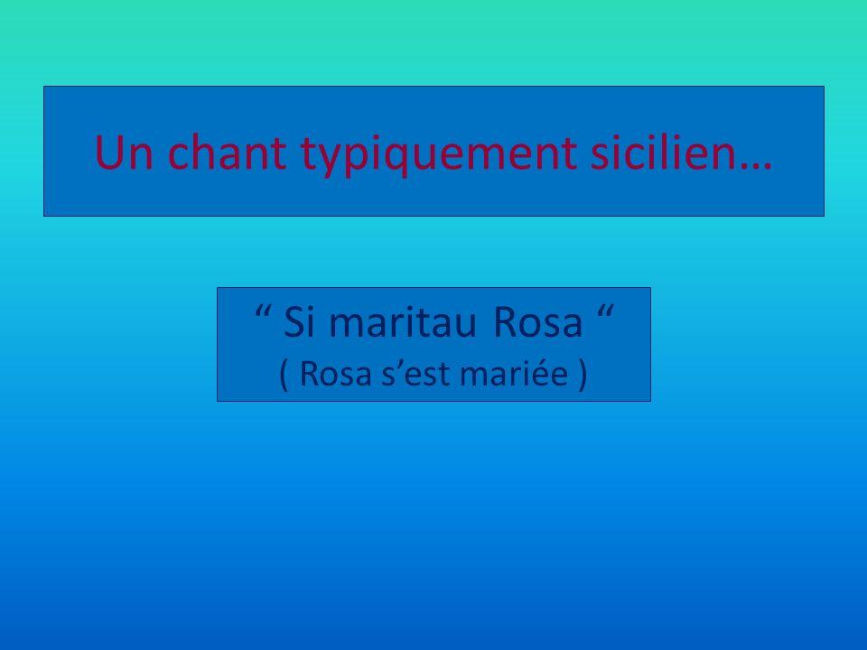 Un chant typiquement sicilien… Si maritau Rosa ( Rosa sest mariée )