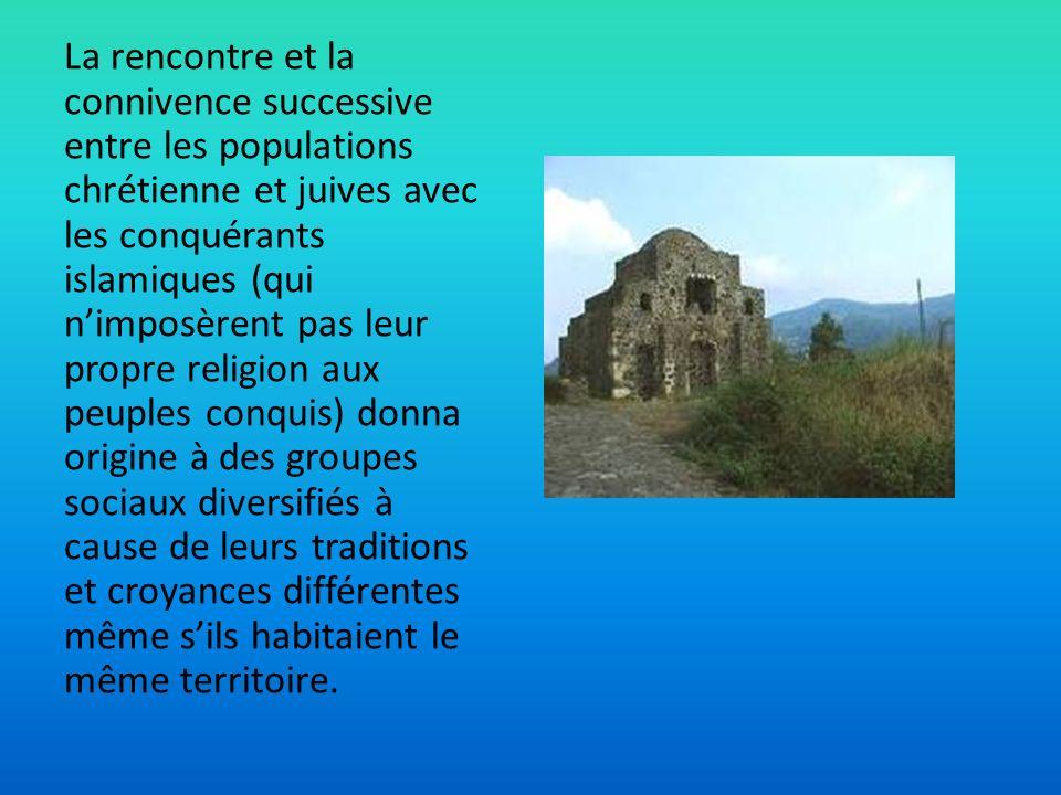 La rencontre et la connivence successive entre les populations chrétienne et juives avec les conquérants islamiques (qui nimposèrent pas leur propre r