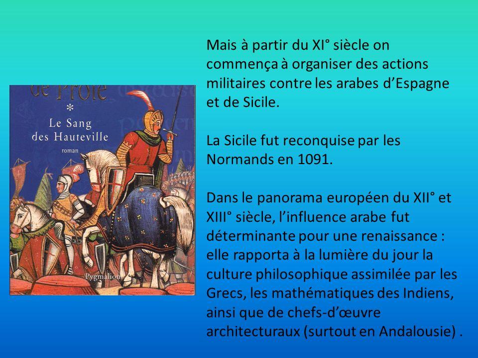 Mais à partir du XI° siècle on commença à organiser des actions militaires contre les arabes dEspagne et de Sicile. La Sicile fut reconquise par les N