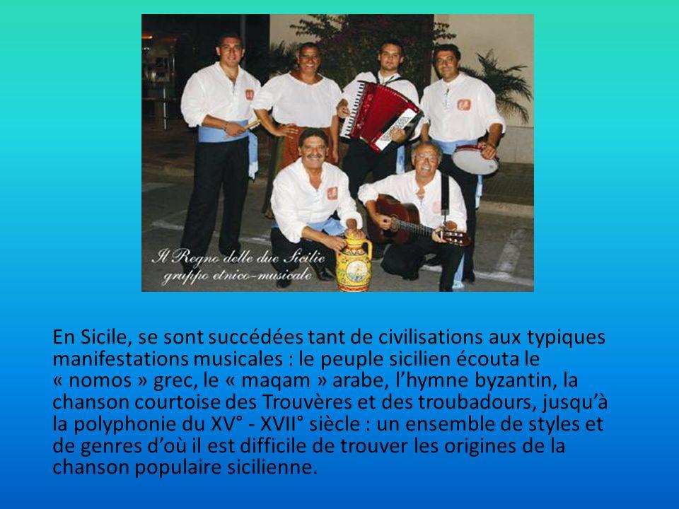 En Sicile, se sont succédées tant de civilisations aux typiques manifestations musicales : le peuple sicilien écouta le « nomos » grec, le « maqam » a