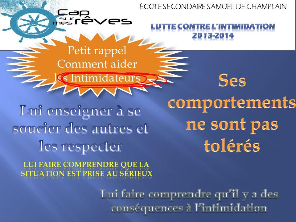 ÉCOLE SECONDAIRE SAMUEL-DE CHAMPLAIN Petit rappel Comment aider les Intimidateurs Petit rappel Comment aider les Intimidateurs