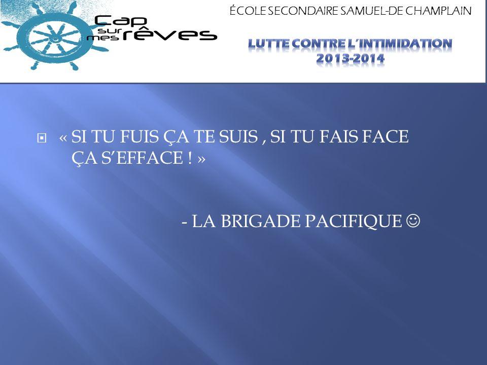 « SI TU FUIS ÇA TE SUIS, SI TU FAIS FACE ÇA SEFFACE ! » - LA BRIGADE PACIFIQUE ÉCOLE SECONDAIRE SAMUEL-DE CHAMPLAIN