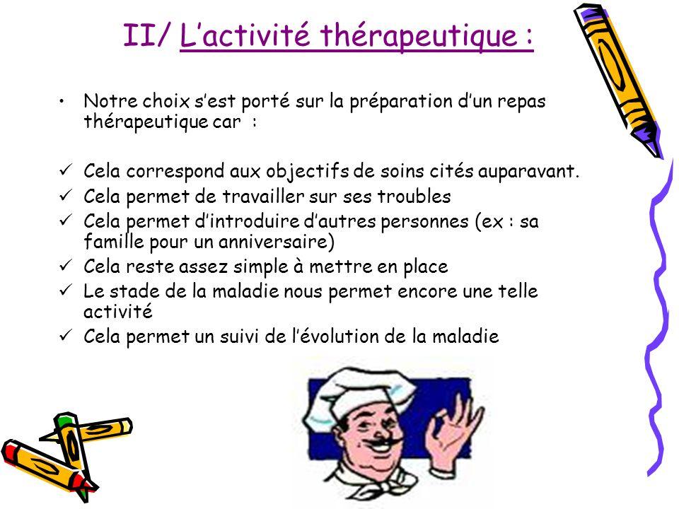 II/ Lactivité thérapeutique : Notre choix sest porté sur la préparation dun repas thérapeutique car : Cela correspond aux objectifs de soins cités aup
