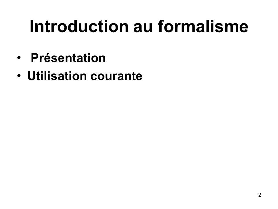 2 Introduction au formalisme Présentation Utilisation courante