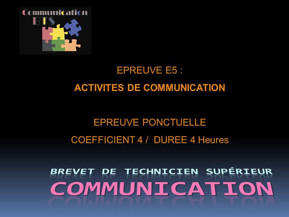 EPREUVE E5 : ACTIVITES DE COMMUNICATION EPREUVE PONCTUELLE COEFFICIENT 4 / DUREE 4 Heures