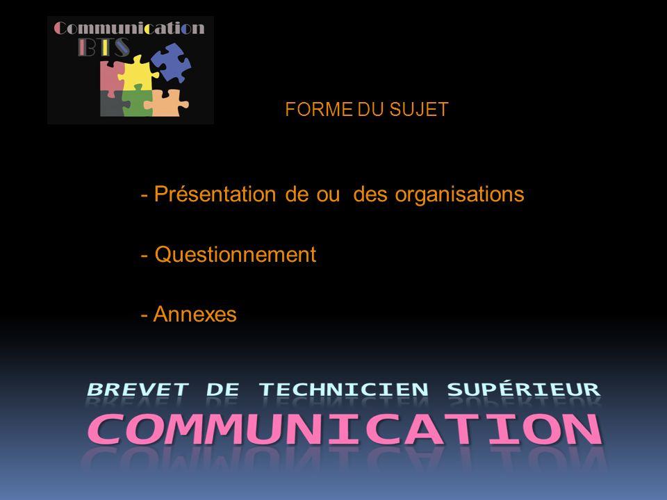 - Présentation de ou des organisations - Questionnement - Annexes FORME DU SUJET