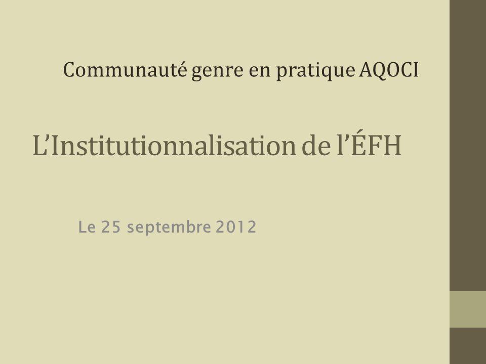 LInstitutionnalisation de lÉFH Le 25 septembre 2012 Communauté genre en pratique AQOCI