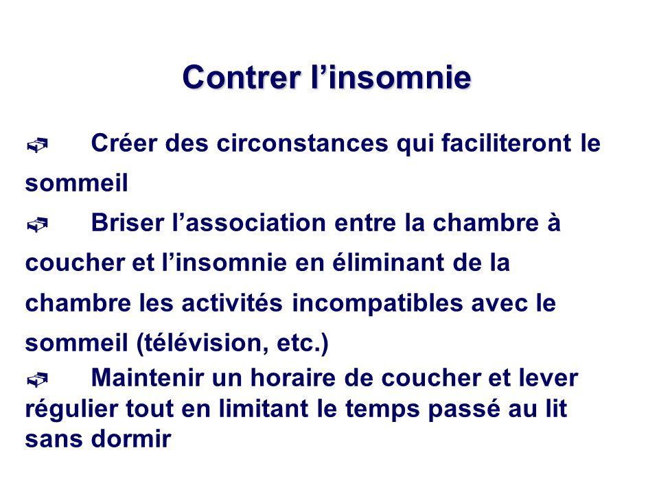 Contrer linsomnie Créer des circonstances qui faciliteront le sommeil Briser lassociation entre la chambre à coucher et linsomnie en éliminant de la c