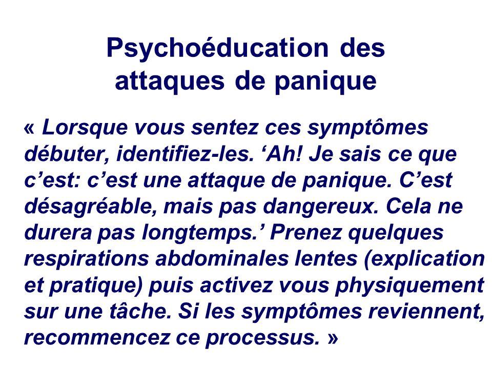 Psychoéducation des attaques de panique « Lorsque vous sentez ces symptômes débuter, identifiez-les. Ah! Je sais ce que cest: cest une attaque de pani