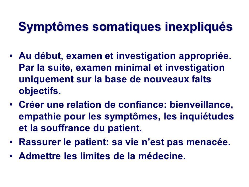 Symptômes somatiques inexpliqués Au début, examen et investigation appropriée. Par la suite, examen minimal et investigation uniquement sur la base de