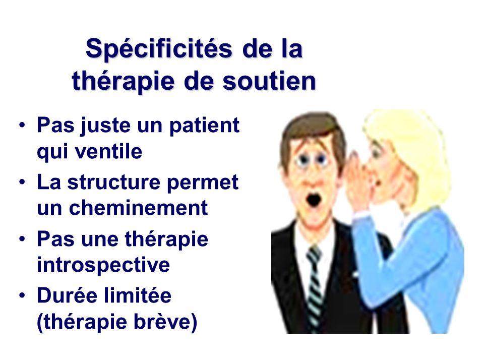 Spécificités de la thérapie de soutien Pas juste un patient qui ventile La structure permet un cheminement Pas une thérapie introspective Durée limitée (thérapie brève)