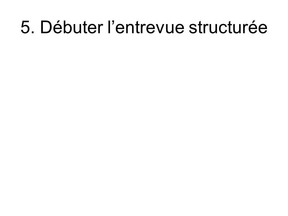5. Débuter lentrevue structurée
