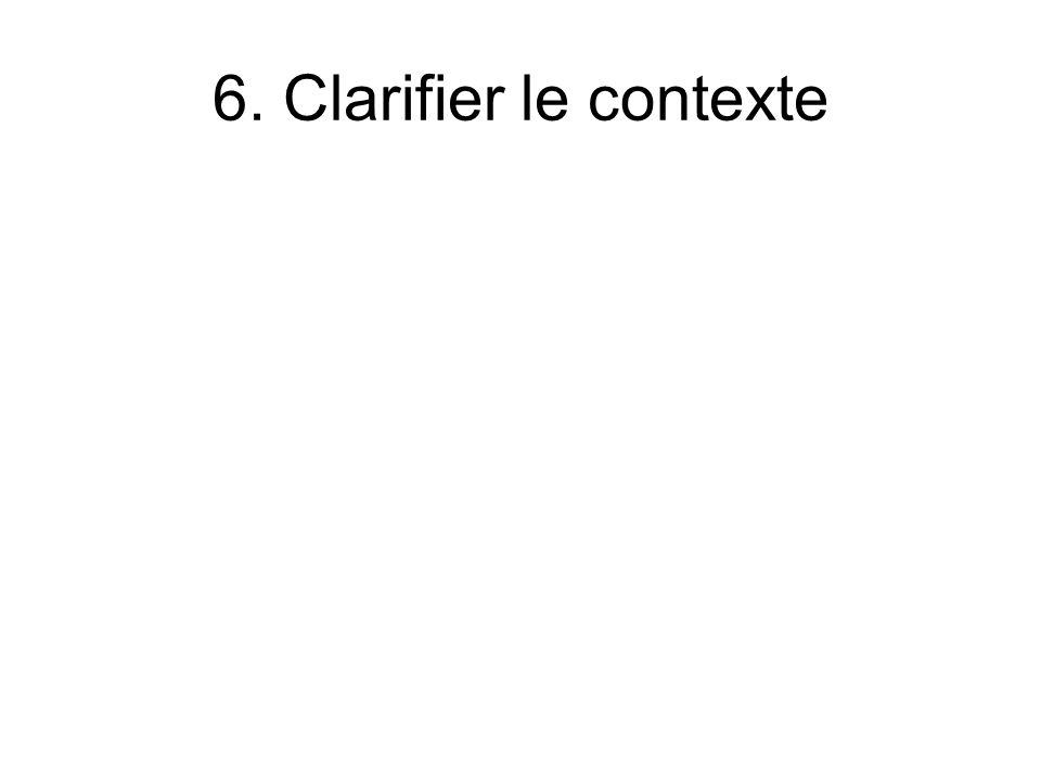 6. Clarifier le contexte