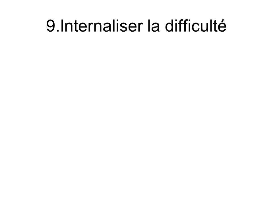 9.Internaliser la difficulté