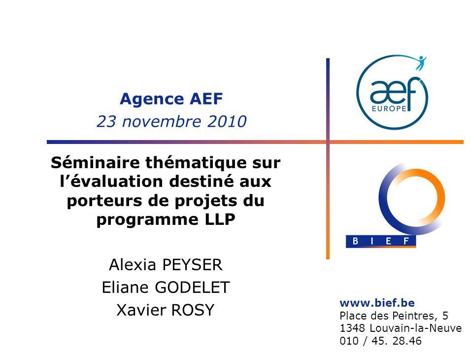 Séminaire thématique sur lévaluation destiné aux porteurs de projets du programme LLP Alexia PEYSER Eliane GODELET Xavier ROSY www.bief.be Place des Peintres, 5 1348 Louvain-la-Neuve 010 / 45.