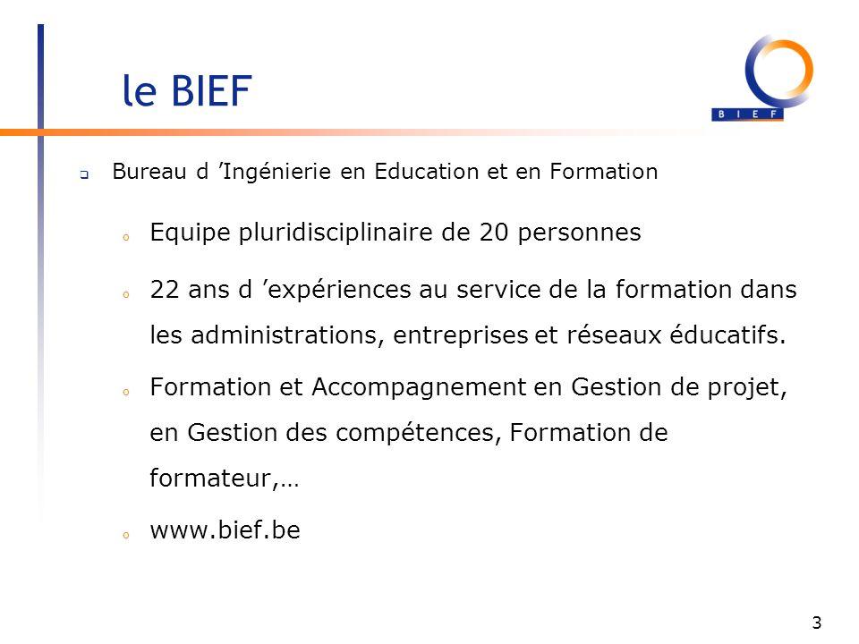 3 le BIEF Bureau d Ingénierie en Education et en Formation o Equipe pluridisciplinaire de 20 personnes o 22 ans d expériences au service de la formation dans les administrations, entreprises et réseaux éducatifs.
