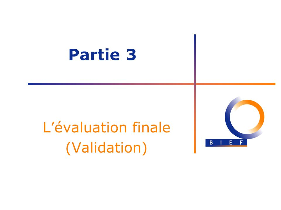 Lévaluation finale (Validation) Partie 3