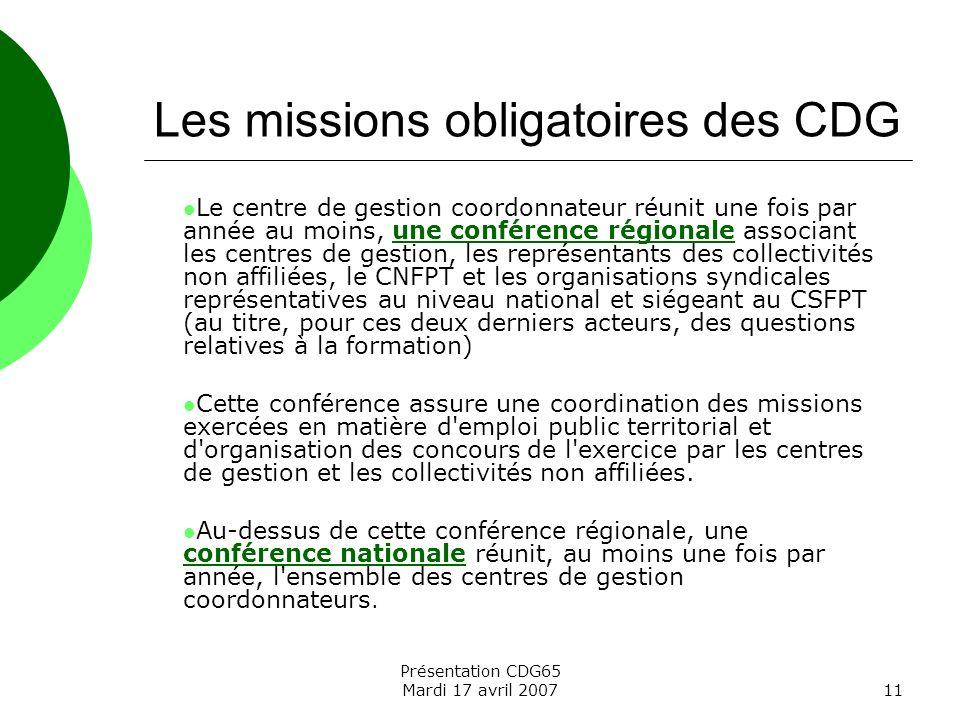 Présentation CDG65 Mardi 17 avril 200711 Les missions obligatoires des CDG Le centre de gestion coordonnateur réunit une fois par année au moins, une