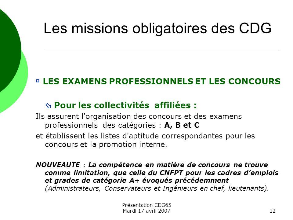 Présentation CDG65 Mardi 17 avril 200712 LES EXAMENS PROFESSIONNELS ET LES CONCOURS Pour les collectivités affiliées : Ils assurent l'organisation des
