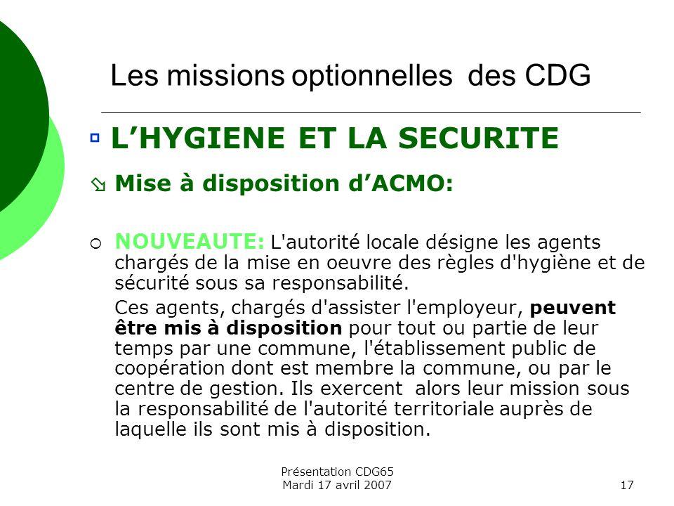 Présentation CDG65 Mardi 17 avril 200717 Les missions optionnelles des CDG LHYGIENE ET LA SECURITE Mise à disposition dACMO: NOUVEAUTE: L'autorité loc
