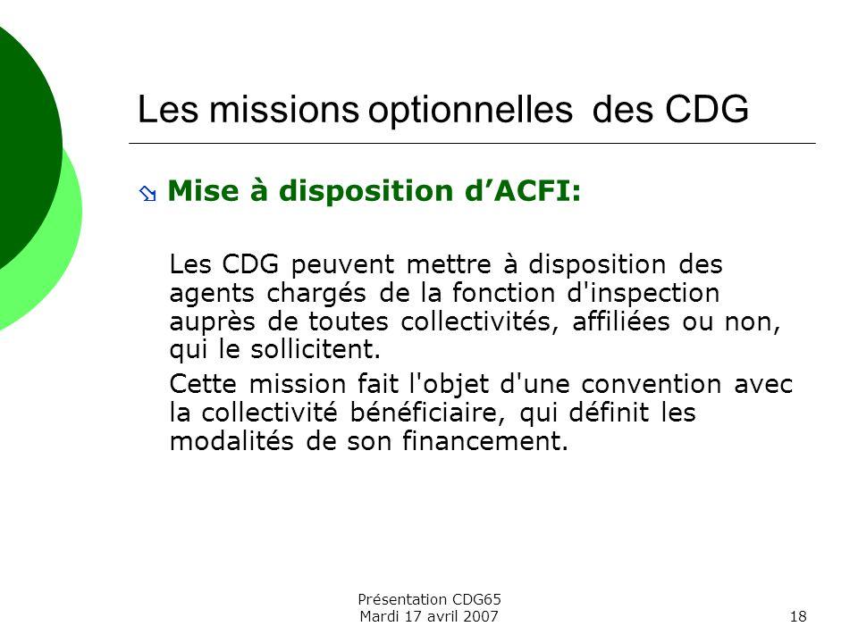 Présentation CDG65 Mardi 17 avril 200718 Les missions optionnelles des CDG Mise à disposition dACFI: Les CDG peuvent mettre à disposition des agents c