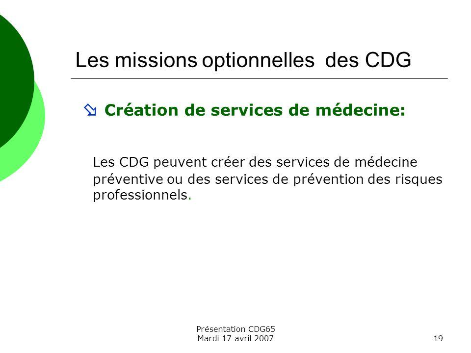 Présentation CDG65 Mardi 17 avril 200719 Les missions optionnelles des CDG Création de services de médecine: Les CDG peuvent créer des services de méd