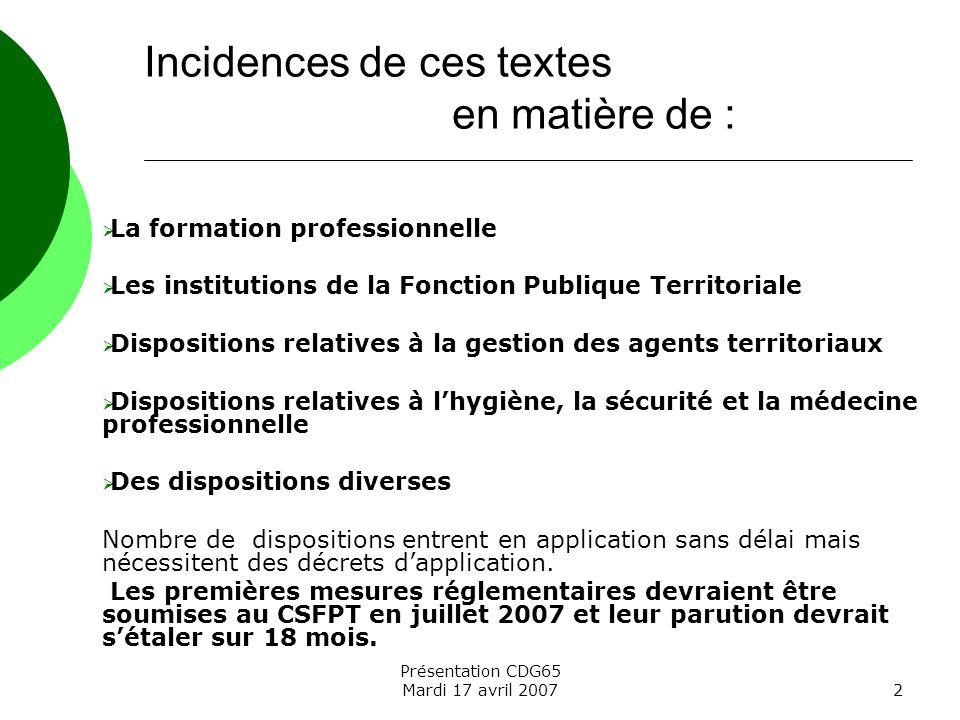 Présentation CDG65 Mardi 17 avril 20072 La formation professionnelle Les institutions de la Fonction Publique Territoriale Dispositions relatives à la