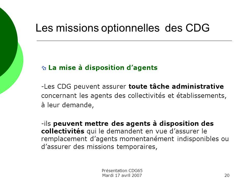 Présentation CDG65 Mardi 17 avril 200720 La mise à disposition dagents -Les CDG peuvent assurer toute tâche administrative concernant les agents des c