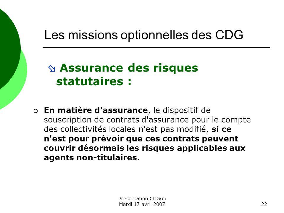 Présentation CDG65 Mardi 17 avril 200722 Les missions optionnelles des CDG Assurance des risques statutaires : En matière d'assurance, le dispositif d
