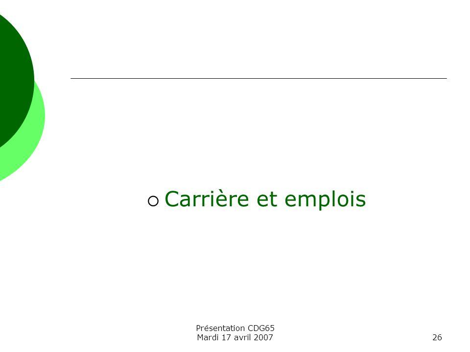 Présentation CDG65 Mardi 17 avril 200726 Carrière et emplois