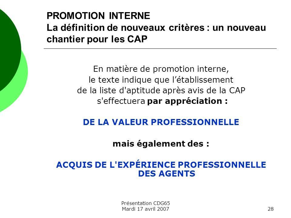 Présentation CDG65 Mardi 17 avril 200728 PROMOTION INTERNE La définition de nouveaux critères : un nouveau chantier pour les CAP En matière de promoti