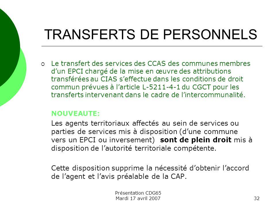 Présentation CDG65 Mardi 17 avril 200732 TRANSFERTS DE PERSONNELS Le transfert des services des CCAS des communes membres dun EPCI chargé de la mise e