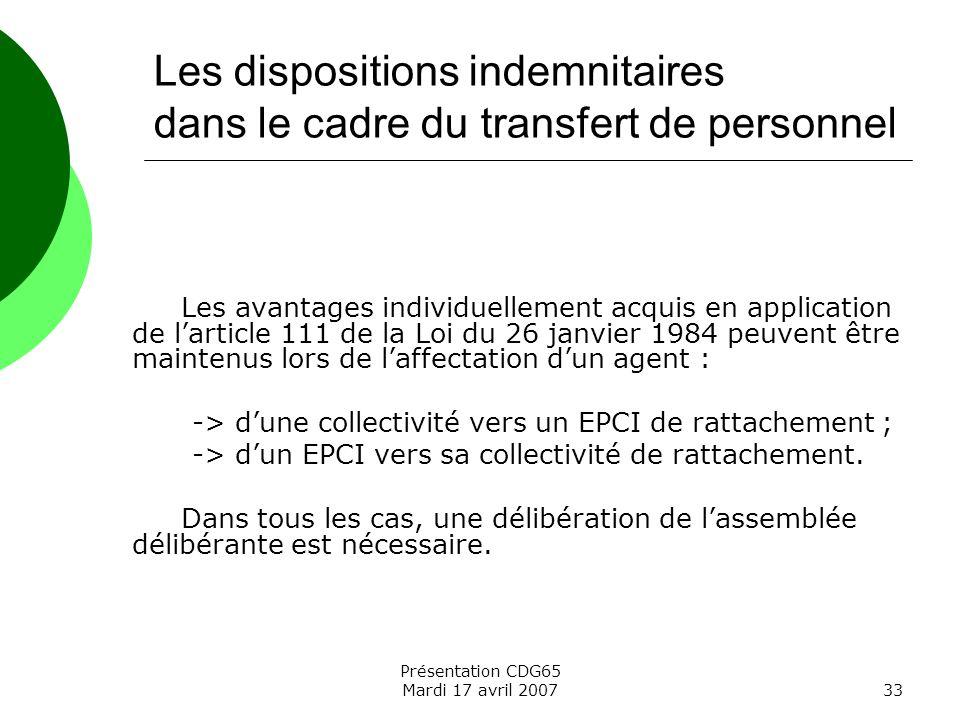 Présentation CDG65 Mardi 17 avril 200733 Les dispositions indemnitaires dans le cadre du transfert de personnel Les avantages individuellement acquis