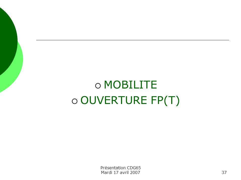 Présentation CDG65 Mardi 17 avril 200737 MOBILITE OUVERTURE FP(T)