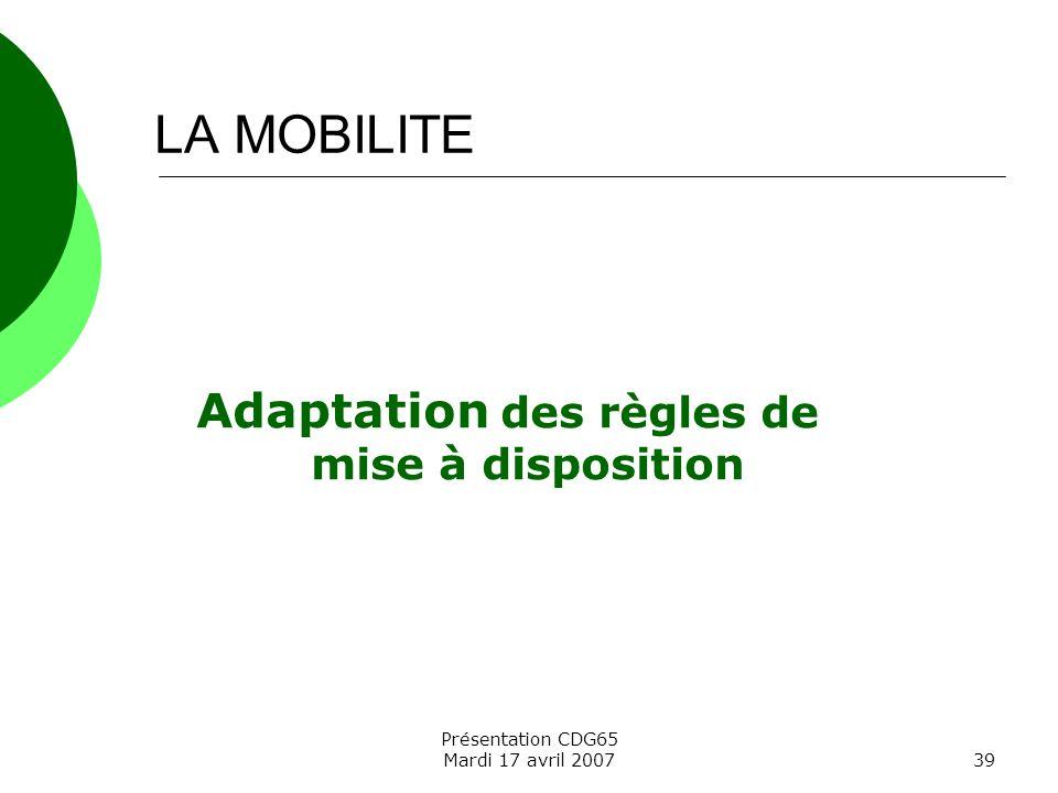 Présentation CDG65 Mardi 17 avril 200739 Adaptation des règles de mise à disposition LA MOBILITE