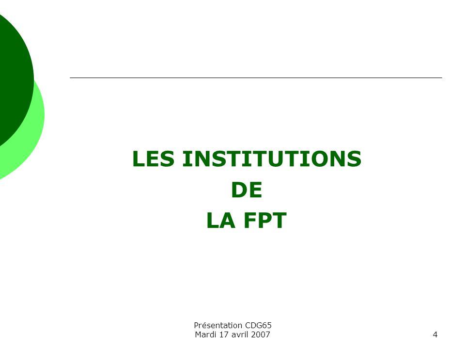 Présentation CDG65 Mardi 17 avril 20074 LES INSTITUTIONS DE LA FPT