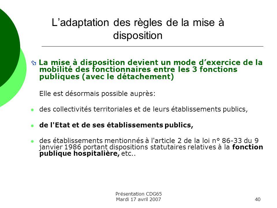 Présentation CDG65 Mardi 17 avril 200740 La mise à disposition devient un mode dexercice de la mobilité des fonctionnaires entre les 3 fonctions publi