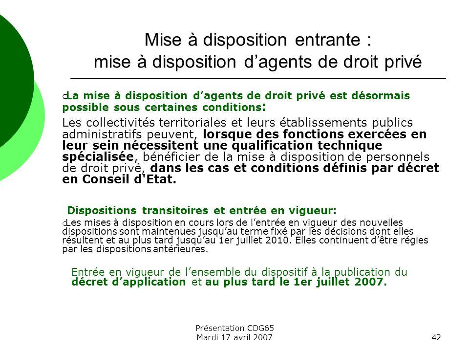 Présentation CDG65 Mardi 17 avril 200742 Mise à disposition entrante : mise à disposition dagents de droit privé La mise à disposition dagents de droi