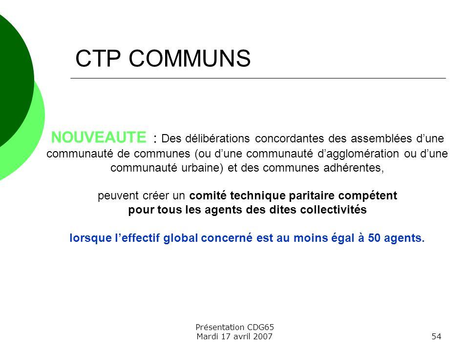 Présentation CDG65 Mardi 17 avril 200754 CTP COMMUNS NOUVEAUTE : Des délibérations concordantes des assemblées dune communauté de communes (ou dune co