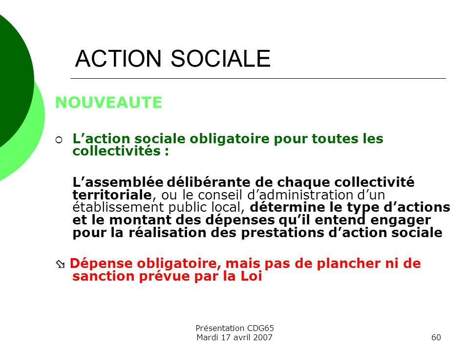 Présentation CDG65 Mardi 17 avril 200760 ACTION SOCIALE NOUVEAUTE Laction sociale obligatoire pour toutes les collectivités : Lassemblée délibérante d