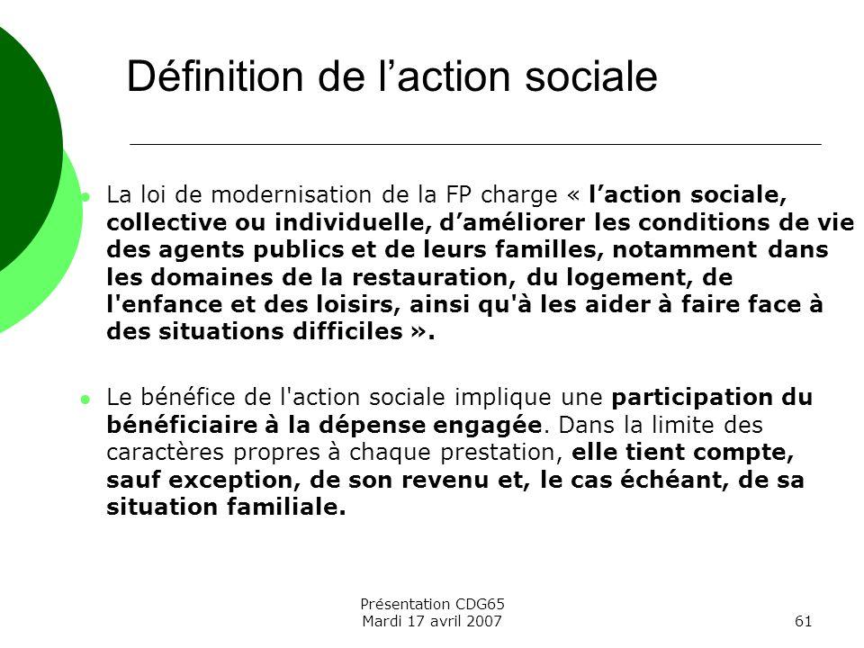 Présentation CDG65 Mardi 17 avril 200761 La loi de modernisation de la FP charge « laction sociale, collective ou individuelle, daméliorer les conditi