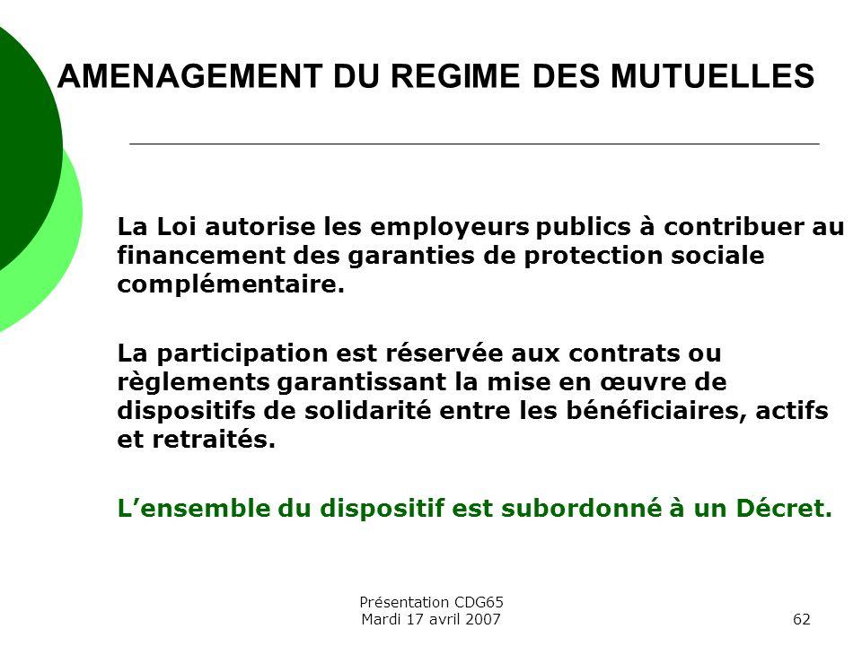 Présentation CDG65 Mardi 17 avril 200762 La Loi autorise les employeurs publics à contribuer au financement des garanties de protection sociale complé