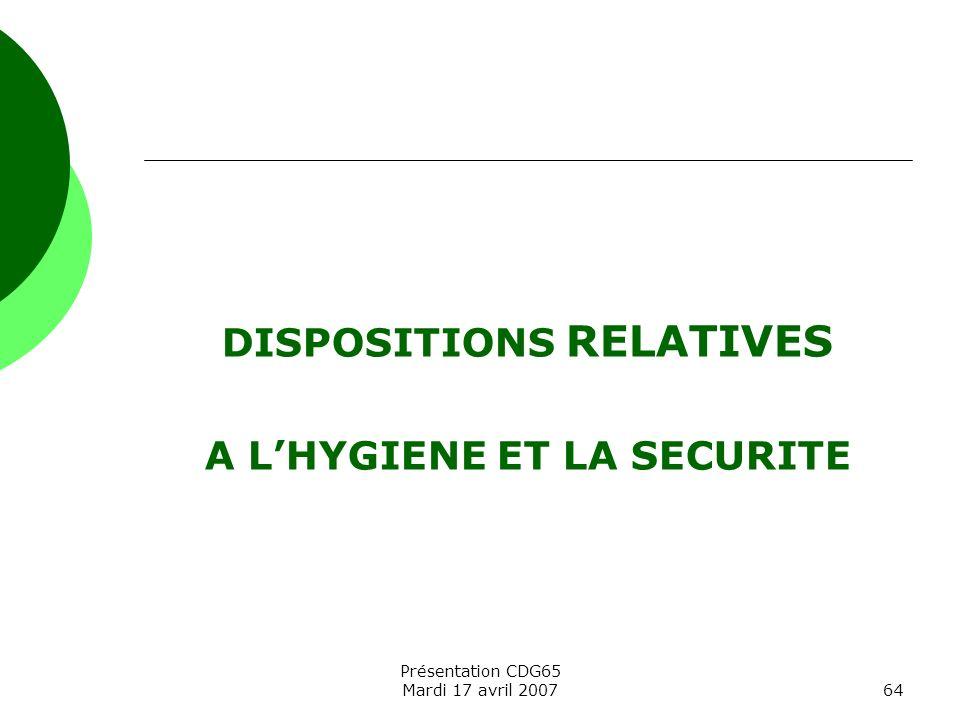 Présentation CDG65 Mardi 17 avril 200764 DISPOSITIONS RELATIVES A LHYGIENE ET LA SECURITE